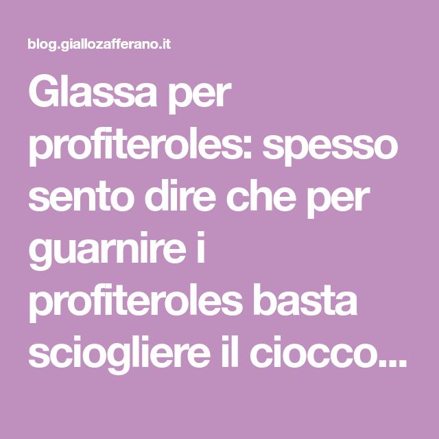 Photo of Glassa per profiteroles: spesso sento dire che per guarnire i pro