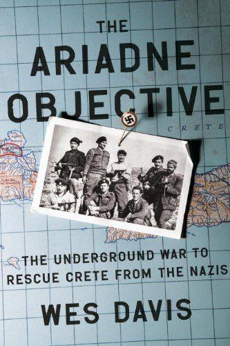 The Ariadne Objective: The Underground War to Rescue Crete from the Nazis by Wes Davis,http://www.amazon.com/dp/0307460134/ref=cm_sw_r_pi_dp_KRtjsb06V5V3XYS8