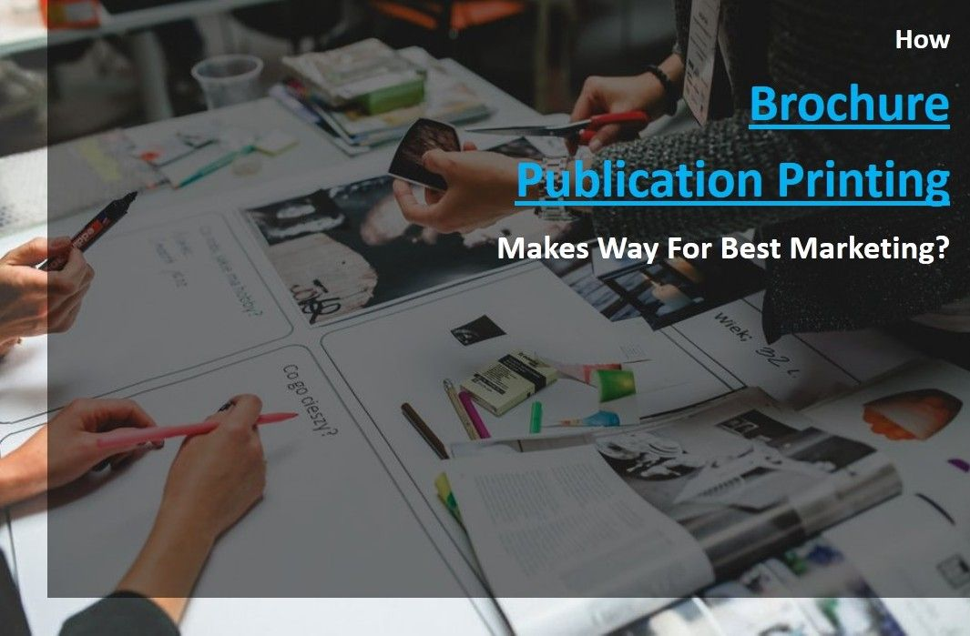 how brochure publication printing makes way for best marketing