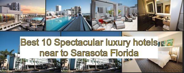 The Top 10 Breathtaking Luxury Hotels Near To Sarasota Florida Arizona Rated