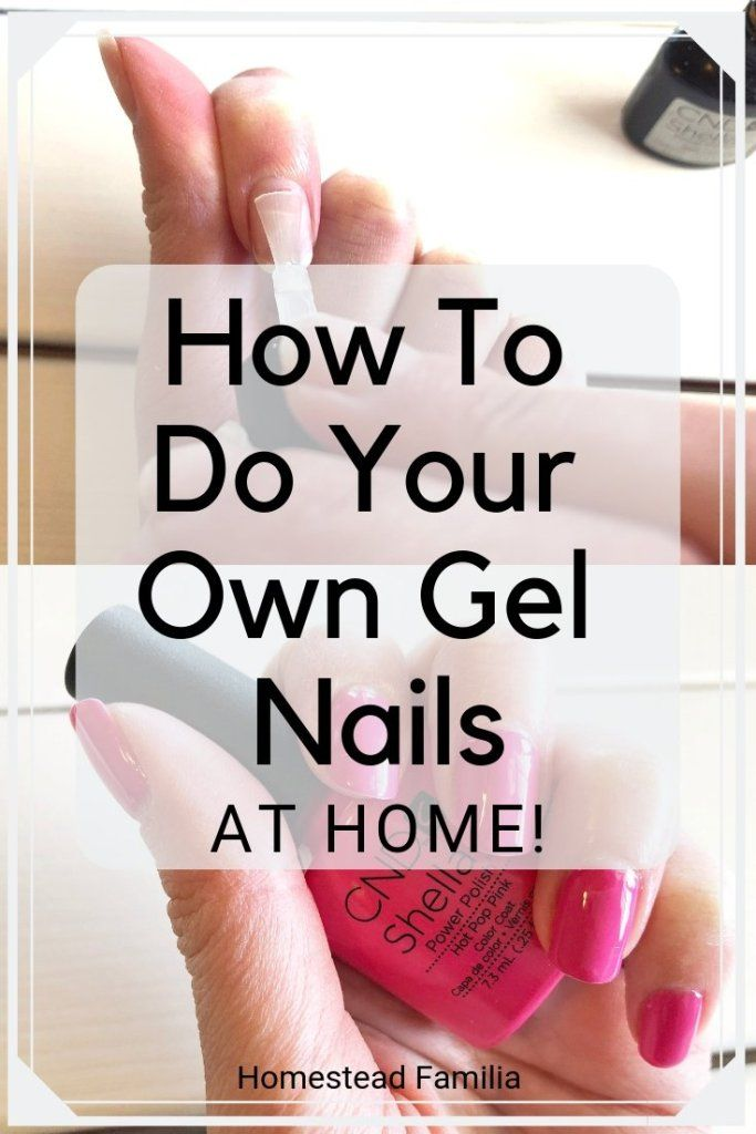 How To Do Your Own Gel Nails Homestead Familia Gel Nail Tips Gel Nails Diy Gel Nails At Home