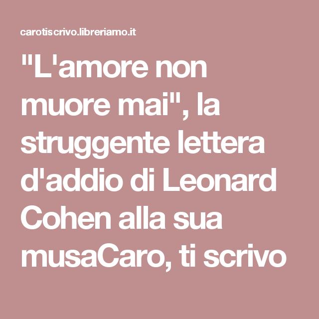 """""""L'amore non muore mai"""", la struggente lettera d'addio di Leonard Cohen alla sua musaCaro, ti scrivo"""