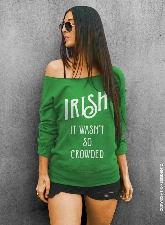 3320af124 Irish It Wasn't So Crowded St. Patrick's Day Sweatshirt , Off the shoulder  Oversized Slouchy Sweatsh