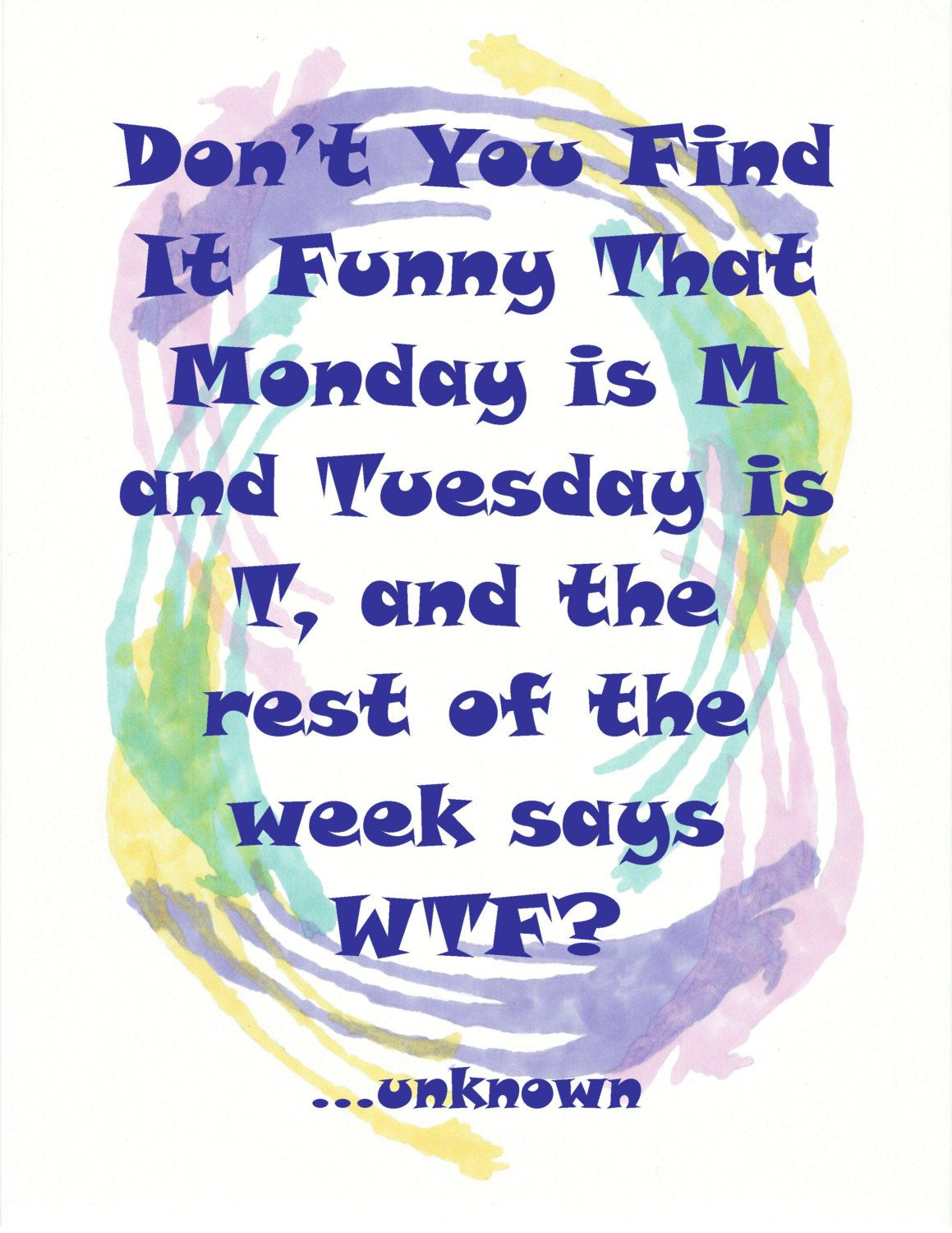 Don T You Find It Funny Poster Days Of The Week Poster 10 00 Via Etsy Funny Posters Funny Cute Quotes