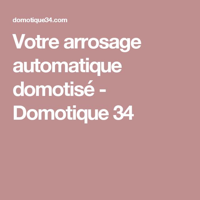 Votre Arrosage Automatique Domotise Domotique 34 Arrosage