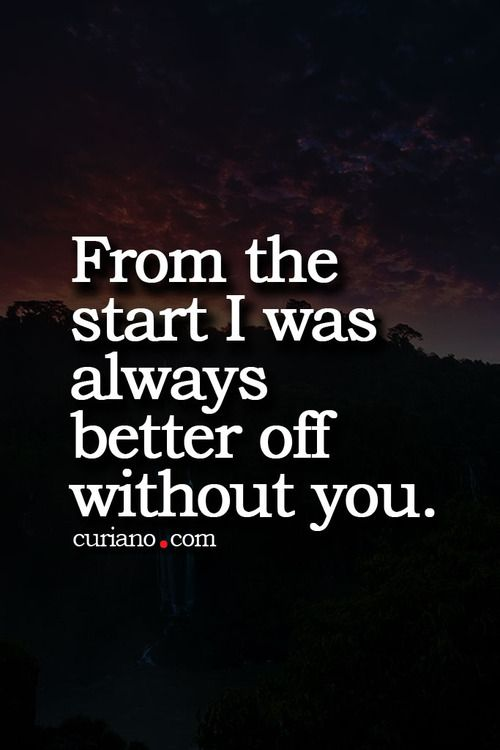 Better off without you.... | Abandoned | Without you quotes ...