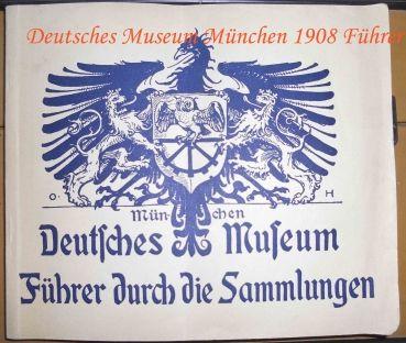 Deutsches Museum München 1908 Führer durch die Sammlungen von Meisterwerken der Naturwissenschaft und Technik 1908  I München Maximilianstrasse 26 Walther von Dyck