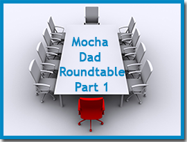Mocha Dad S Fatherhood Roundtable Discussion Session I Daddy Got Custody Father Custody Issues Parenting Resources Expectant Father Parent Resources Good Good Father