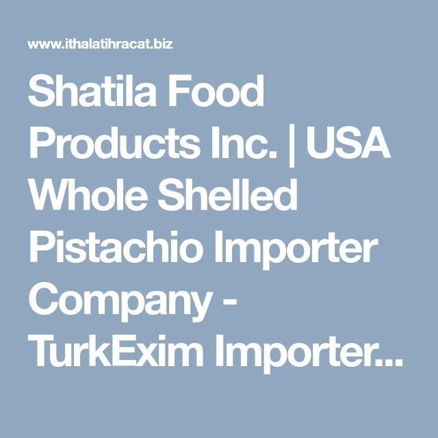 Shatila Food Products Inc    USA Whole Shelled Pistachio Importer