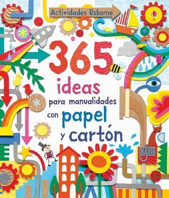 365 ideas para manualidades con papel y cartón  Fiona Watt, Erica Harrison y Antonia Miller
