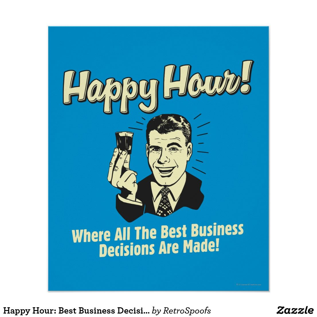 Happy Hour: Best Business Decisions Are Made Happ Poster | Funny ...