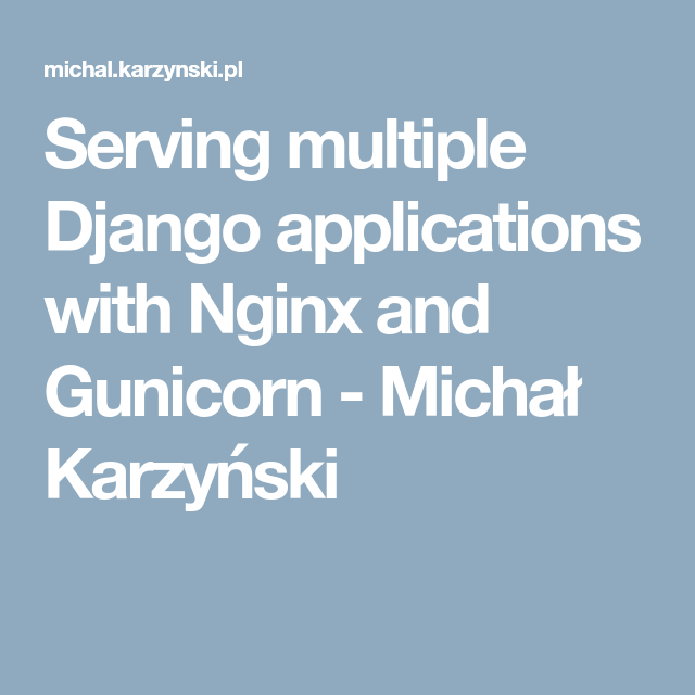 Serving multiple Django applications with Nginx and Gunicorn