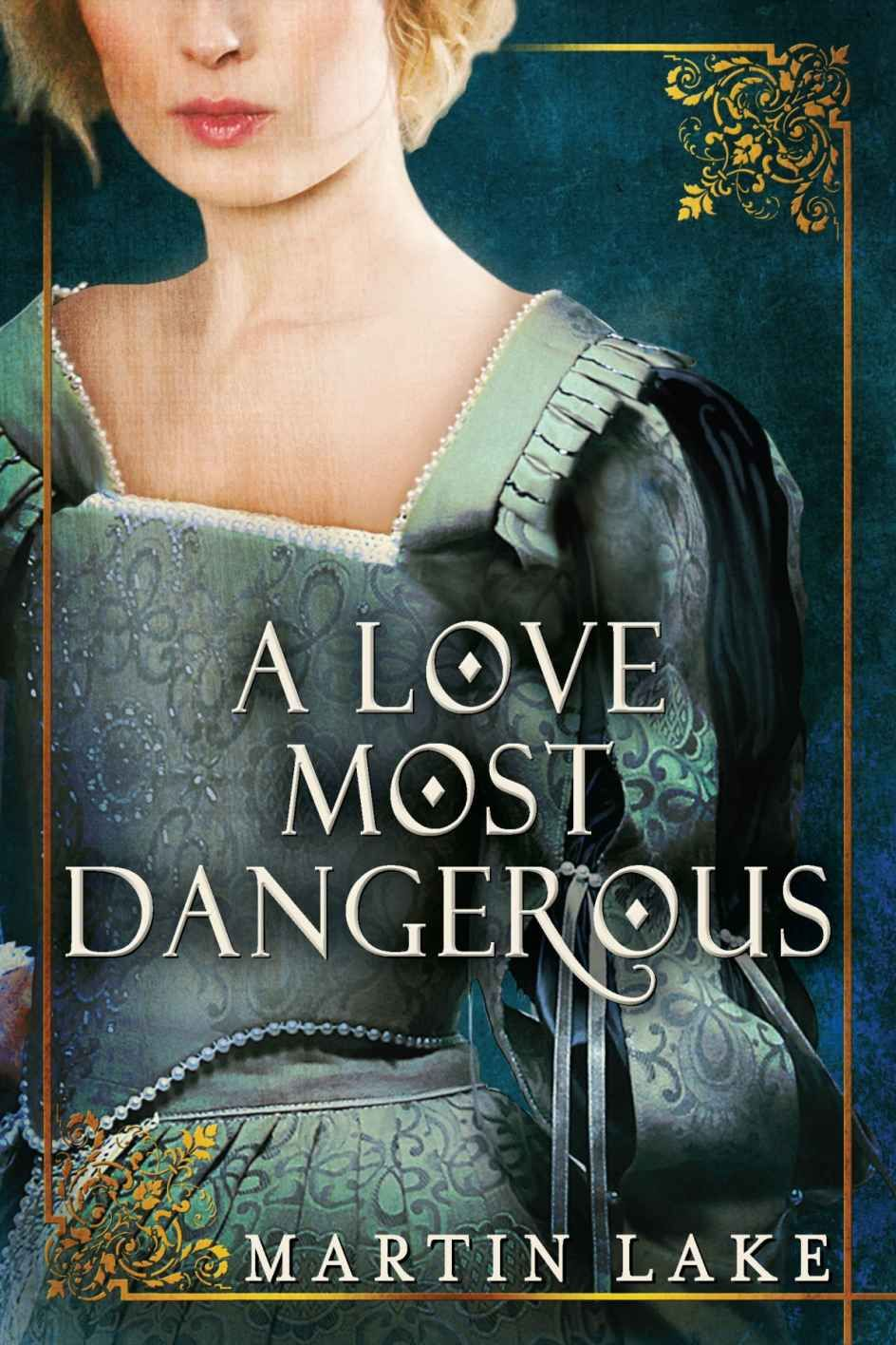 A Love Most Dangerous Kindle edition by Martin Lake