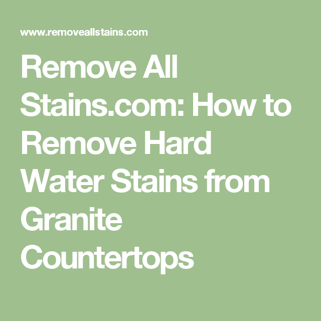 Remove All Stains.com: How To Remove Hard Water Stains From Granite  Countertops