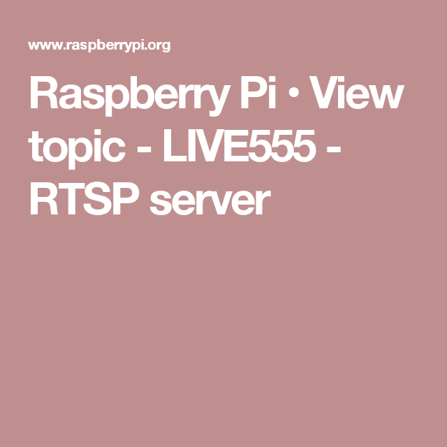 Raspberry Pi • View topic - LIVE555 - RTSP server | Raspberry PI