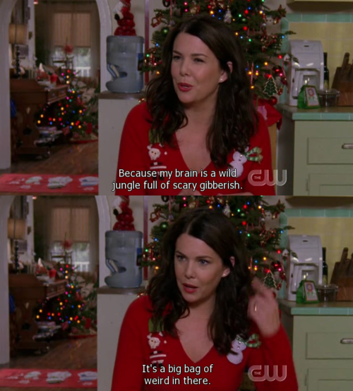 Lorelai Gilmore Quotes: Because My Brain Is A Wild Jungle Full Of Scary Gibberish