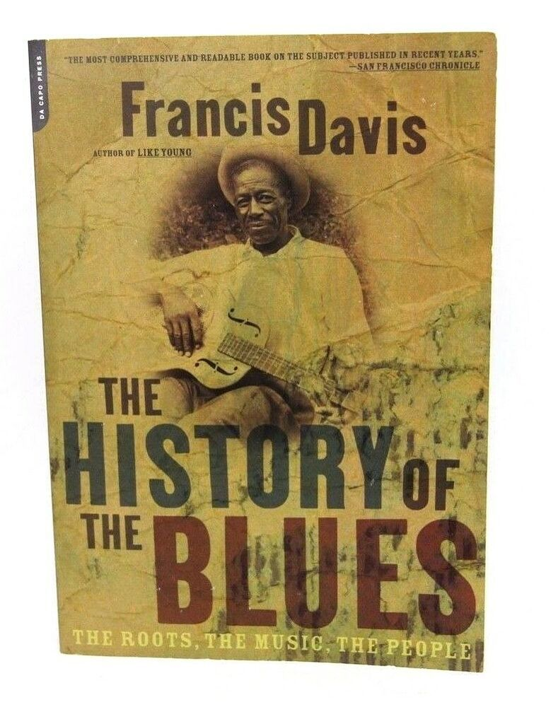 The History Of The Blues The Roots The Music The People By Davis Francis Roots Music Blues Music People