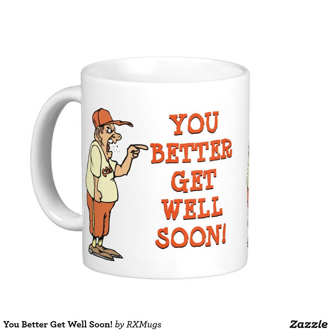 You Better Get Well Soon Coffee Mug Mugs Coffee Mugs Wellness