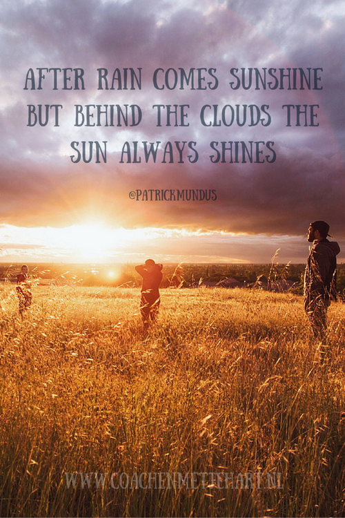 After Rain Comes Sunshine But Behind The Clouds The Sun Always