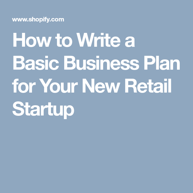 How To Write A Basic Business Plan For Your New Retail Startup