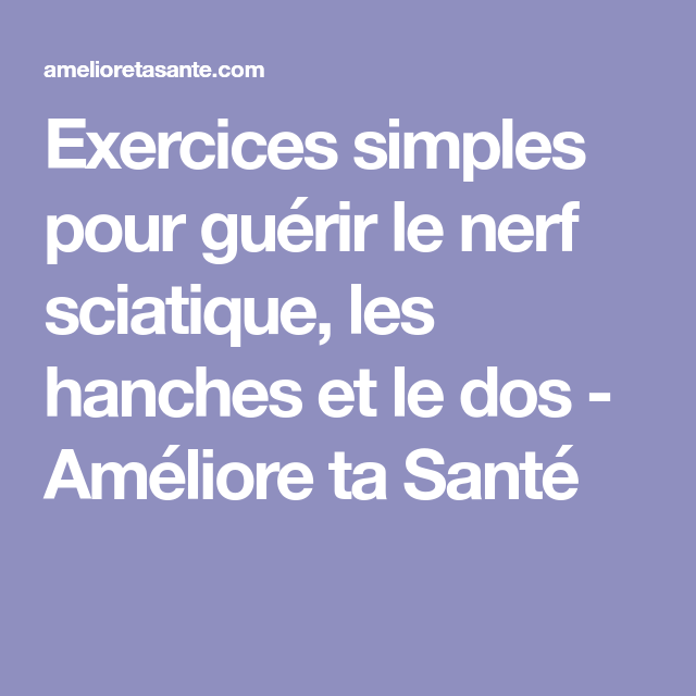 Exercices simples pour guérir le nerf sciatique, les hanches et le dos - Améliore ta Santé