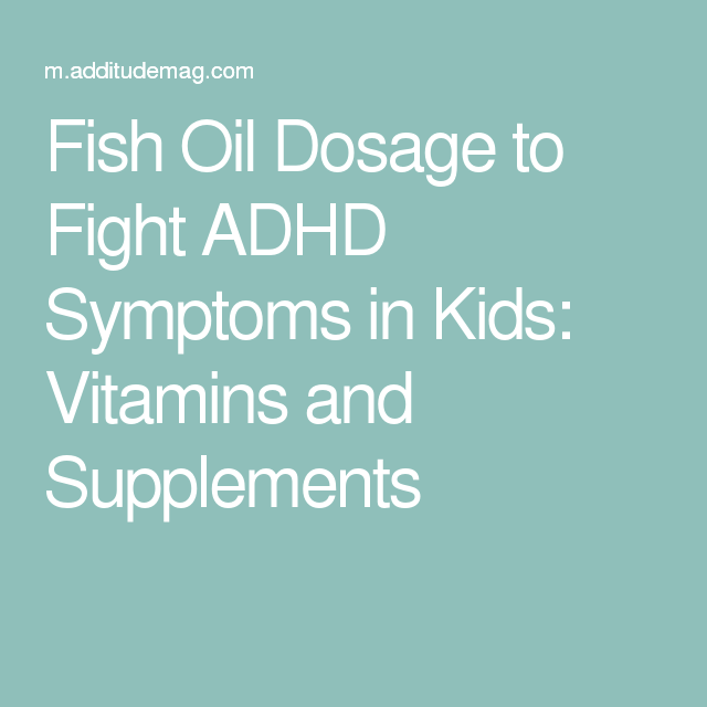 6 essential natural supplements for adhd fish oil for Fish oil supplement dosage