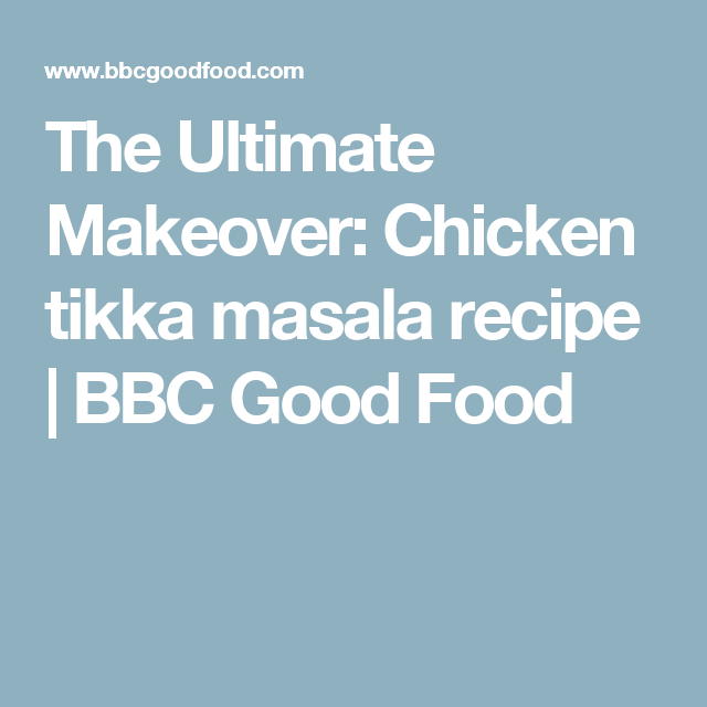 The ultimate makeover chicken tikka masala recipe bbc good food the ultimate makeover chicken tikka masala recipe bbc good food forumfinder Choice Image