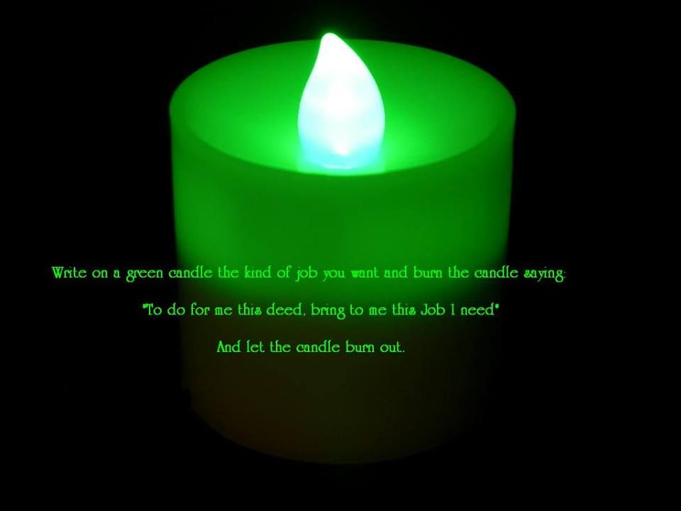 Write on a green candle the kind of job you want and burn ...