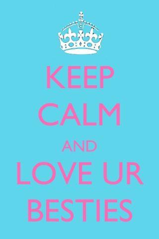 Keep calm and love ur besties :)