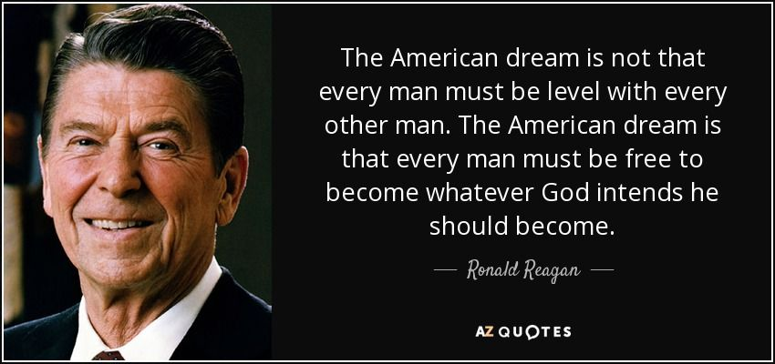 American Dream Quotes Mesmerizing Ronald Reagan Quote The American Dream Is Not That Every Man Must . Review