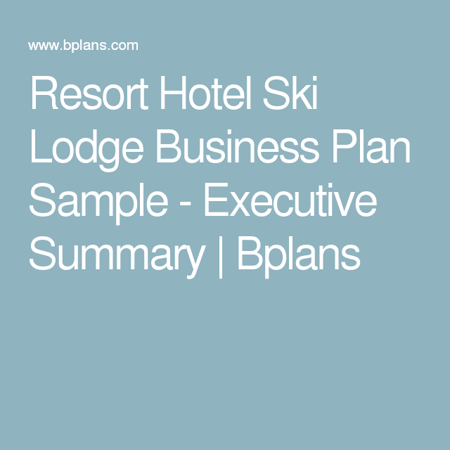 Resort Hotel Ski Lodge Business Plan Sample  Executive Summary