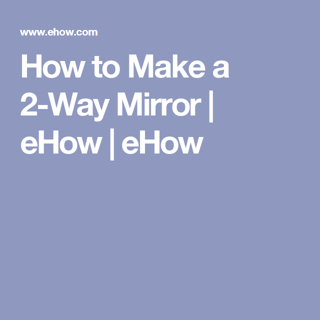 How To Make A 2 Way Mirror Frames Pinterest How To Make 2 Way