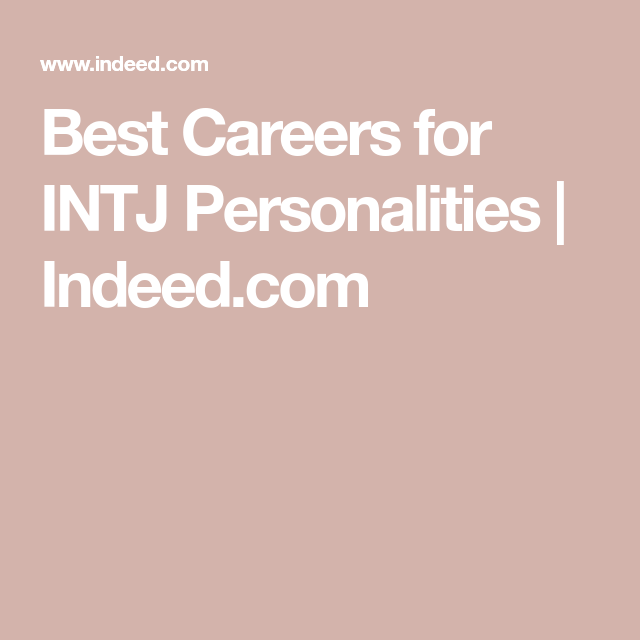 Best Careers For Intj Personalities Indeed Com Intj Personality Intj Best Careers
