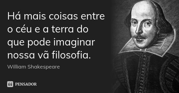 William Shakespeare Citacoes Filosoficas William Shakespeare E