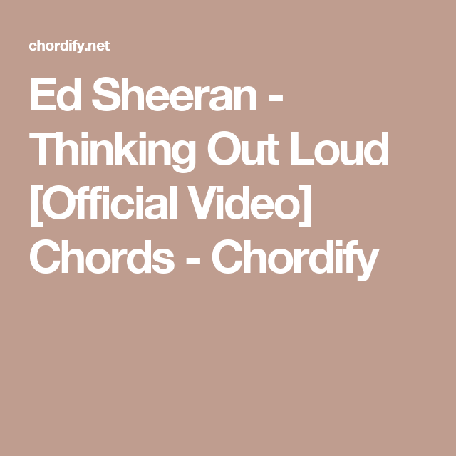 Ed Sheeran - Thinking Out Loud [Official Video] Chords - Chordify ...