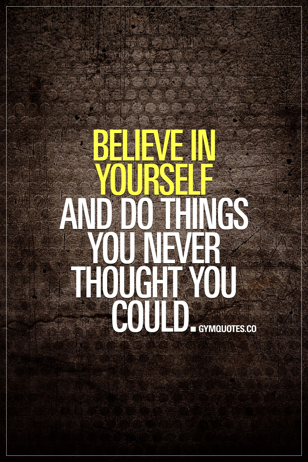 Believe In Yourself And Do Things You Never Thought You