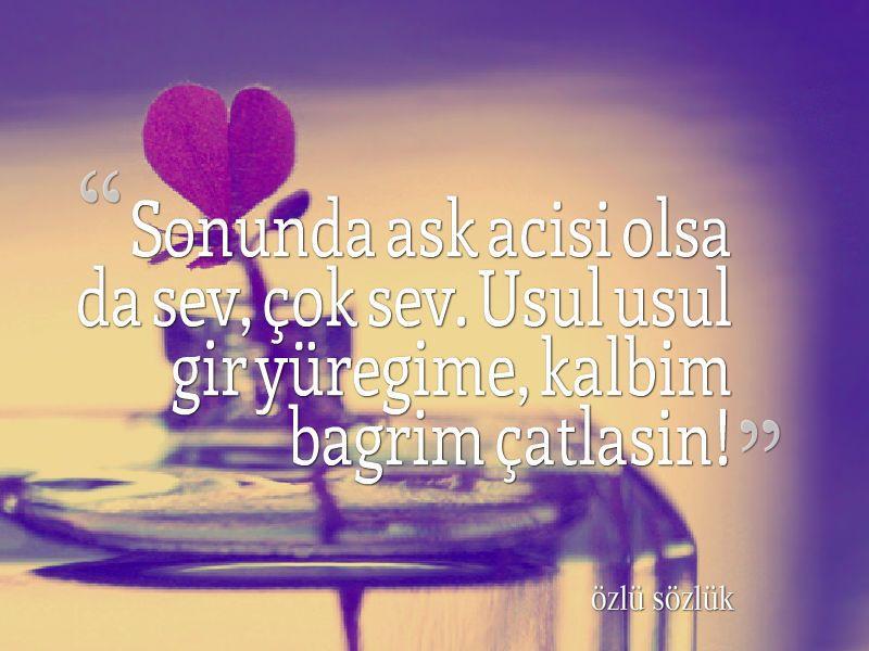 Sonunda aşk acısı olsa da sev, çok sev. Usul usul gir yüreğime, kalbim bağrım çatlasın! #acı #acısözleri #resimliacısözleri