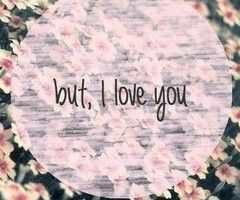 but, I love you