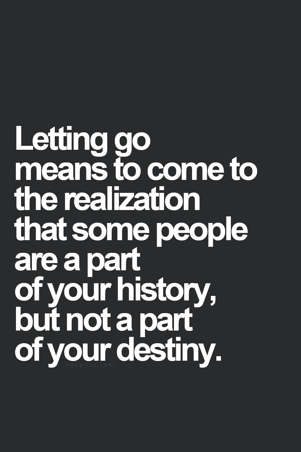Letting Go Means To Come To The Realization That Some People Are A