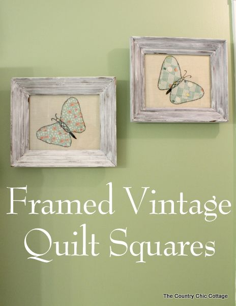 Framing Vintage Quilt Squares | Squares, Country chic cottage and ...