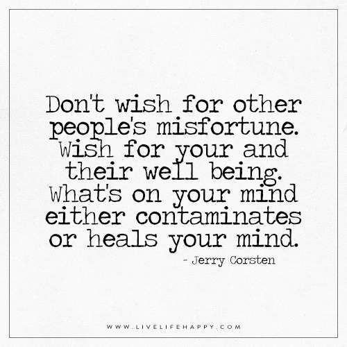 Dont Wish For Other Peoples Misfortune Life Quotes Life Quotes