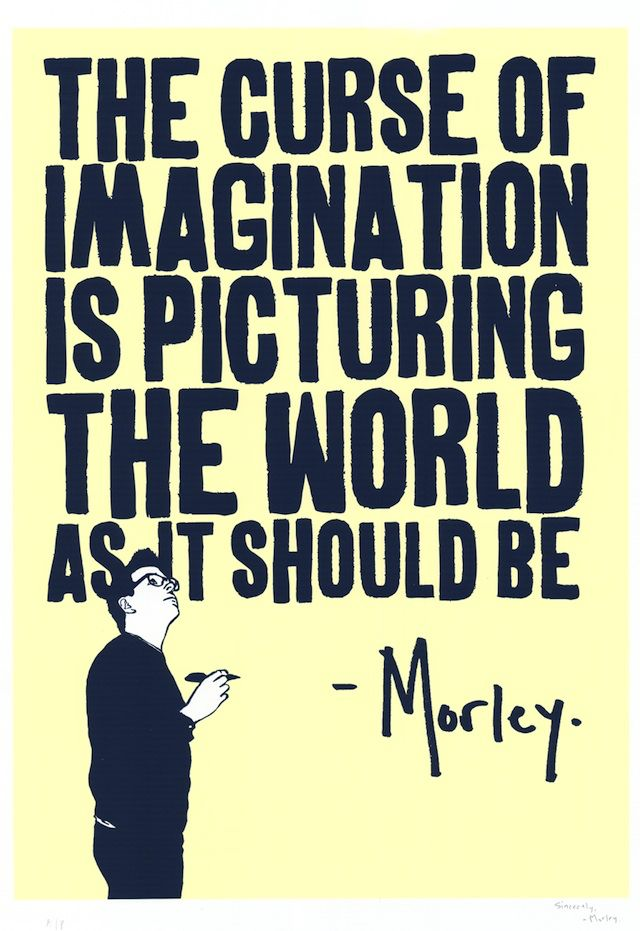 The curse of imagination is... ~quote by Morley, a Los Angeles-based street artist