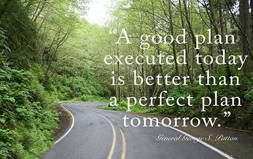 A good plan executed today is better than a perfect plan ...