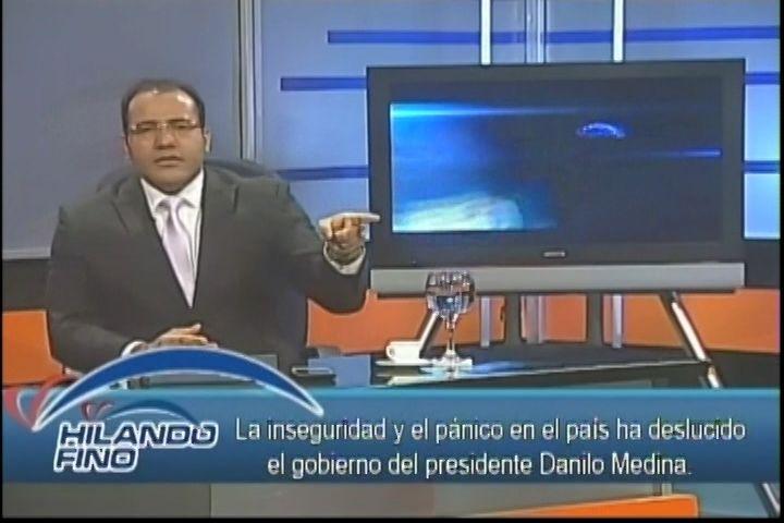 Salvador Holguin: La Inseguridad Y El Pánico En El País A Deslucido El Gobierno Del Presidente Danilo Medina
