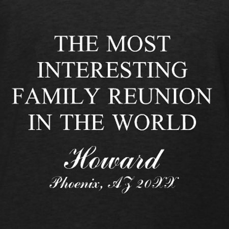 The Most Interesting Family Reunion parody t-shirt template. Make this years reunion the most interesting ever with funny personalized t-shirts. Delivered at no extra charge within 10-days.