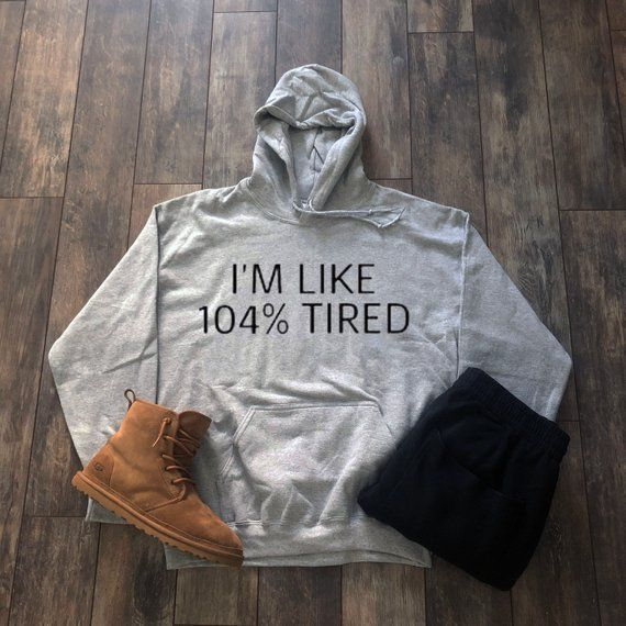 I'm Like 104% Tired Hoodie - (MULTIPLE COLORS! ‼️BUY FOR 10% OFF TODAY!‼️) - Tumblr Aesthet