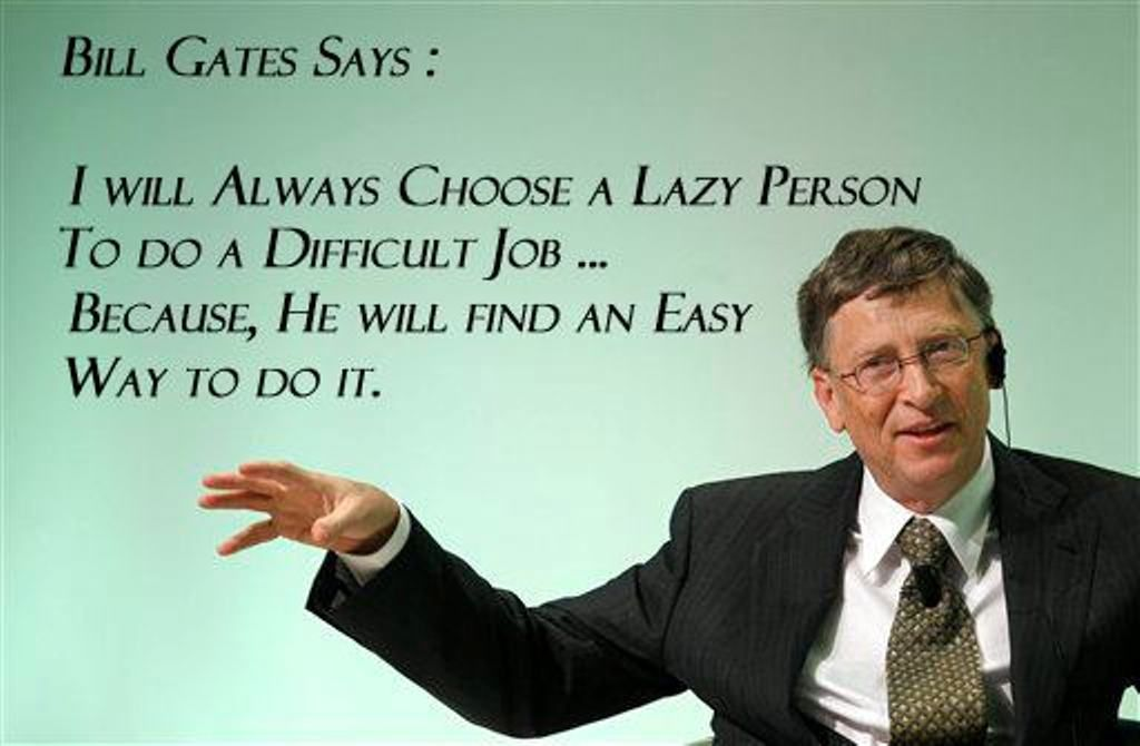 """""""I will always choose a lazy person to do a difficult job"""