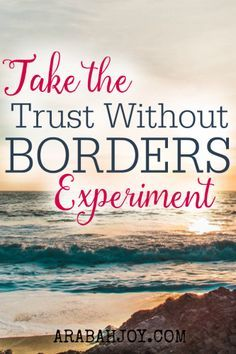 What would happen this year if you really believed God? Most of us know a lot of scripture, but what if we really believed it? It isn't that we have a TRUTH problem; it's that we have a TRUST problem. Join me in a Trust Without Borders Experiment.