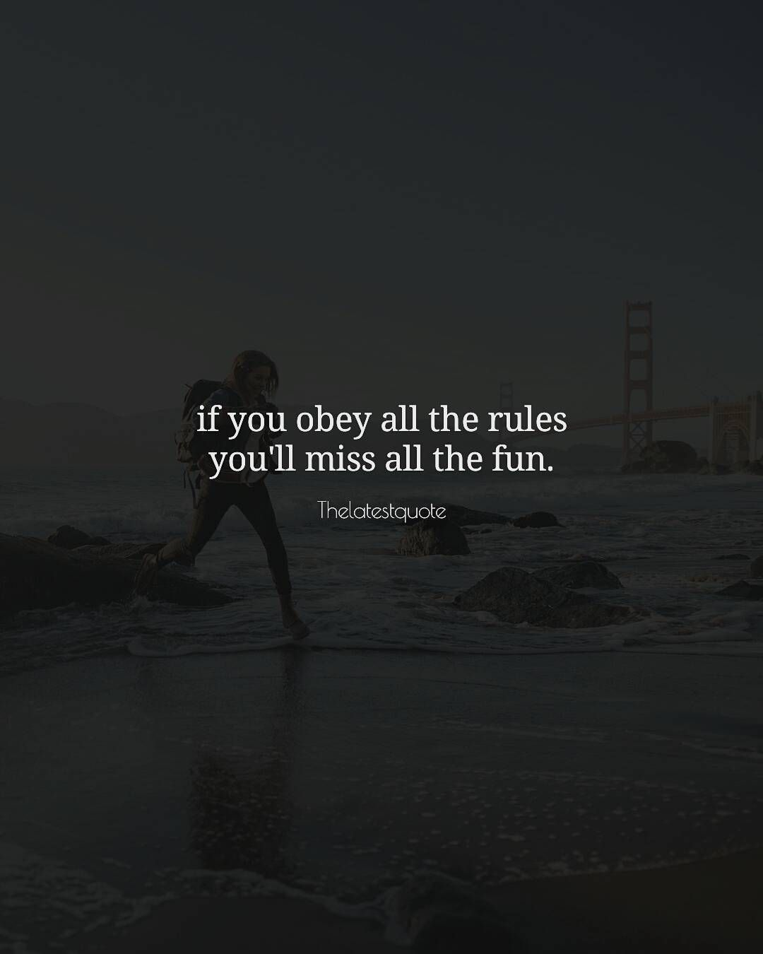 If you obey all the rules youll miss all the fun thelatestquote quotes fun