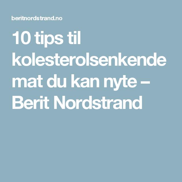 10 tips til kolesterolsenkende mat du kan nyte – Berit Nordstrand